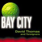 David Thomas & The Foreigners - Bay City