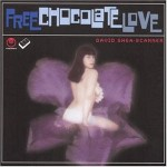 David Shea & Scanner - Free Chocolate Love