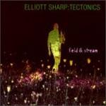 Elliott Sharp - Field & Stream