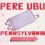 Pere Ubu - Pennsylvania