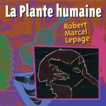 Robert Marcel Lepage - La Plante Humaine (conj.)