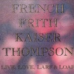 "French, Fred, Kaiser, Thompson - ""Live, Love, Larf and Loaf"" + ""Invisible Means"""