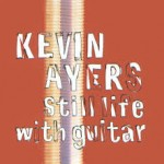 """Kevin Ayers - """"Still Life With Guitar"""""""