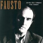 "Fausto - ""Atrás dos Tempos Vêm Tempos"""