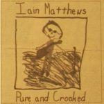 "Ian Matthews - ""Pure And Crooked"""